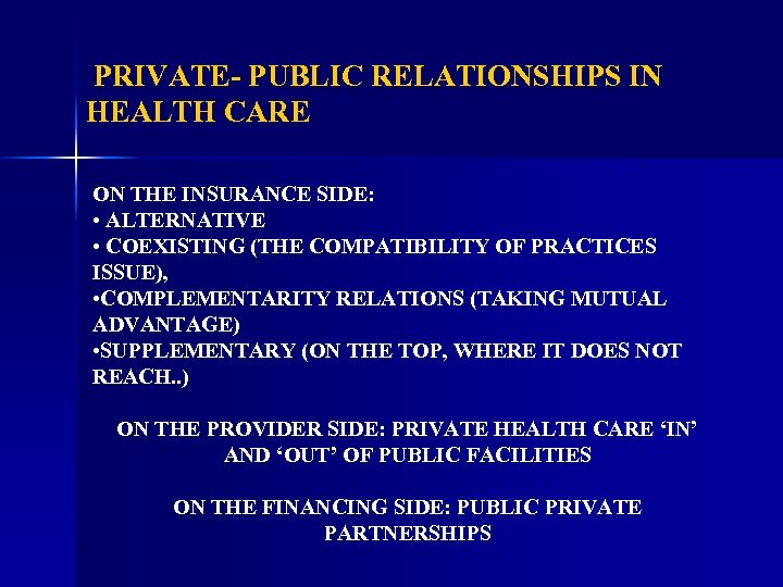 PRIVATE- PUBLIC RELATIONSHIPS IN HEALTH CARE ON THE INSURANCE SIDE: • ALTERNATIVE • COEXISTING