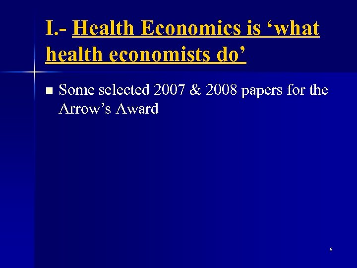 I. - Health Economics is 'what health economists do' n Some selected 2007 &