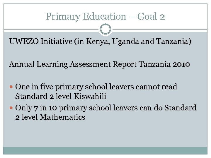 Primary Education – Goal 2 UWEZO Initiative (in Kenya, Uganda and Tanzania) Annual Learning