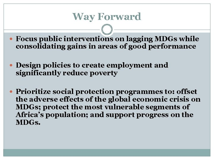 Way Forward Focus public interventions on lagging MDGs while consolidating gains in areas of
