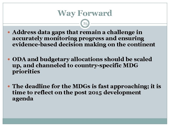 Way Forward 25 Address data gaps that remain a challenge in accurately monitoring progress