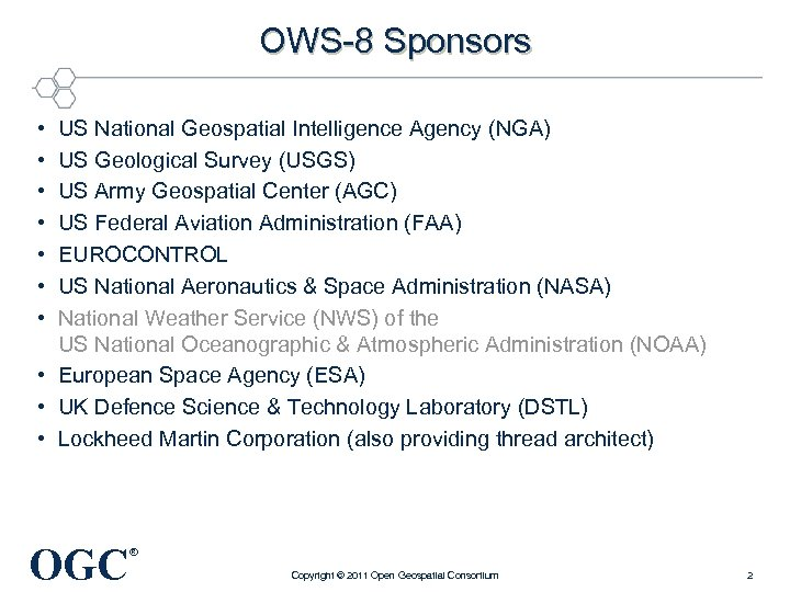 OWS-8 Sponsors • • US National Geospatial Intelligence Agency (NGA) US Geological Survey (USGS)