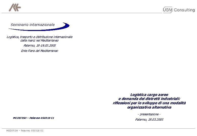 Seminario internazionale Logistica, trasporto e distribuzione internazionale delle merci nel Mediterraneo Palermo, 18 -19.