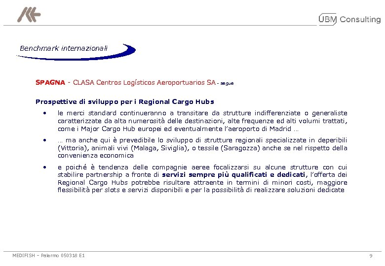 Benchmark internazionali SPAGNA - CLASA Centros Logísticos Aeroportuarios SA - segue Prospettive di sviluppo
