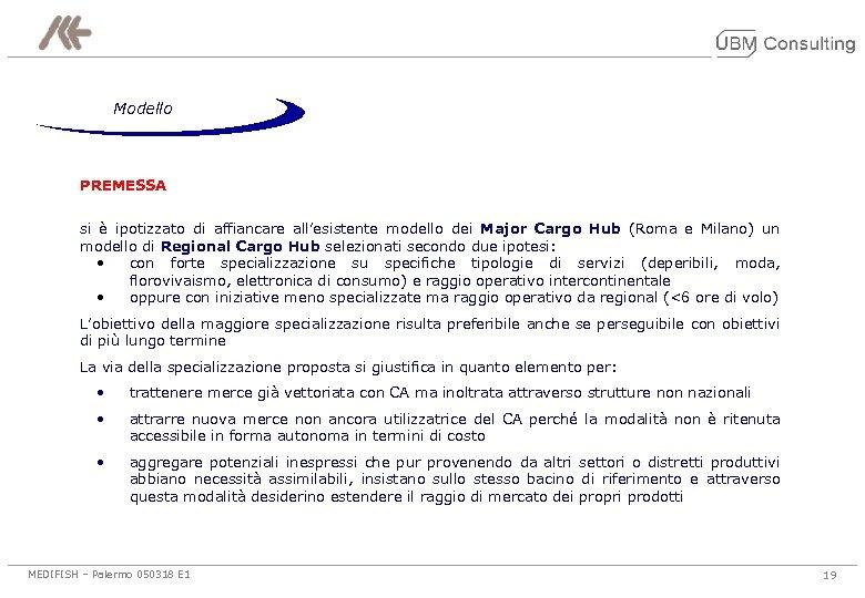 Modello PREMESSA si è ipotizzato di affiancare all'esistente modello dei Major Cargo Hub (Roma