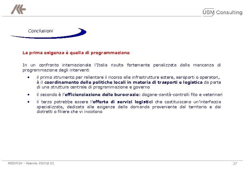 Conclusioni La prima esigenza è quella di programmazione In un confronto internazionale l'Italia risulta