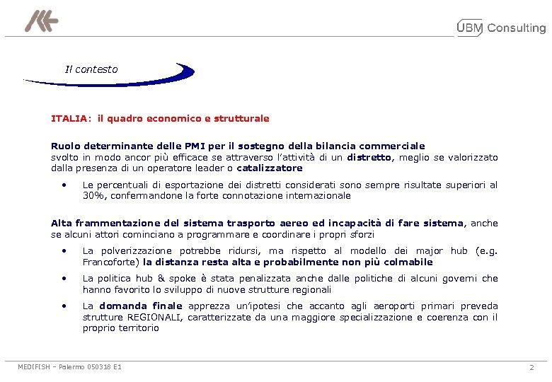 Il contesto ITALIA: il quadro economico e strutturale Ruolo determinante delle PMI per il