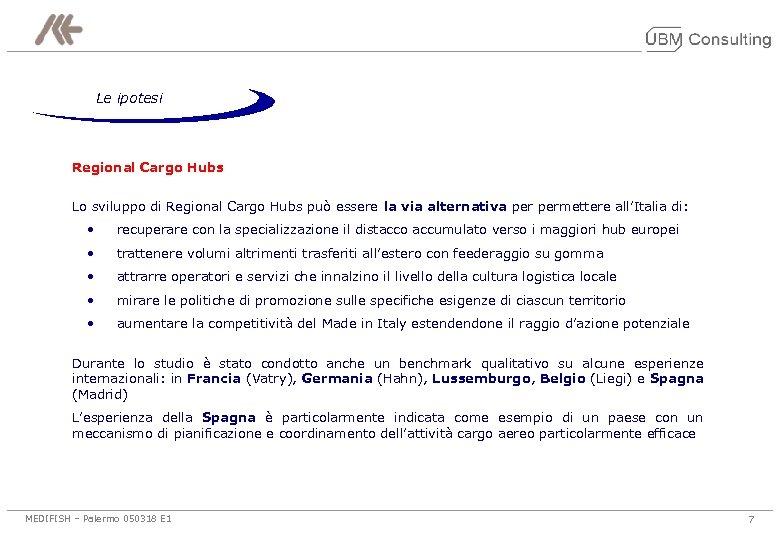 Le ipotesi Regional Cargo Hubs Lo sviluppo di Regional Cargo Hubs può essere la