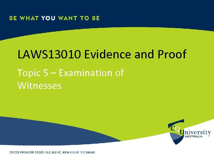 LAWS 13010 Evidence and Proof Topic 5 – Examination of Witnesses