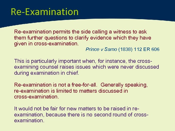 Re-Examination Re-examination permits the side calling a witness to ask them further questions to