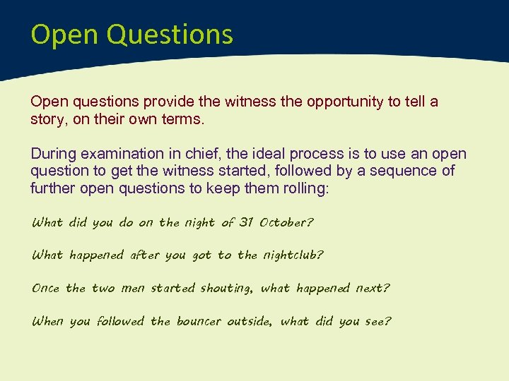 Open Questions Open questions provide the witness the opportunity to tell a story, on