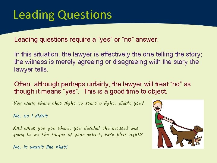 """Leading Questions Leading questions require a """"yes"""" or """"no"""" answer. In this situation, the"""