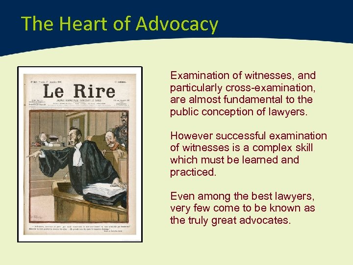 The Heart of Advocacy Examination of witnesses, and particularly cross-examination, are almost fundamental to