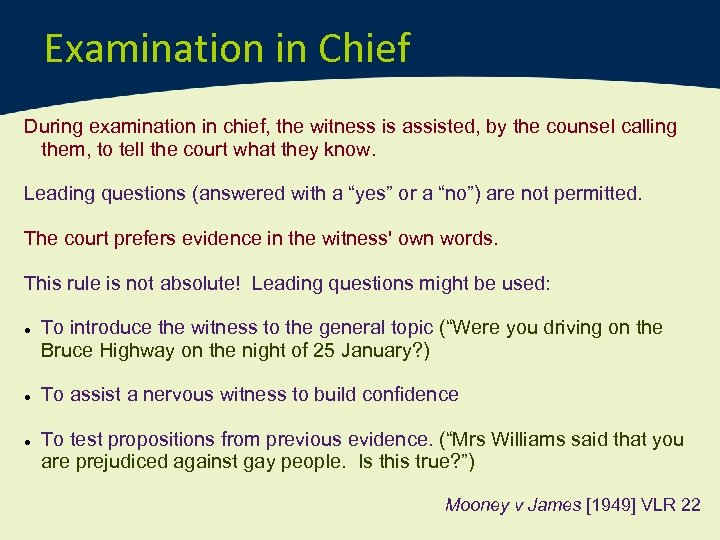 Examination in Chief During examination in chief, the witness is assisted, by the counsel