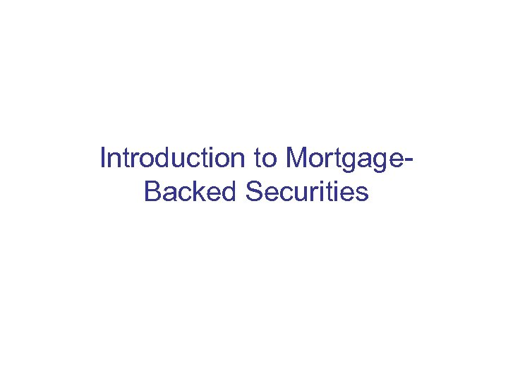 Introduction to Mortgage. Backed Securities