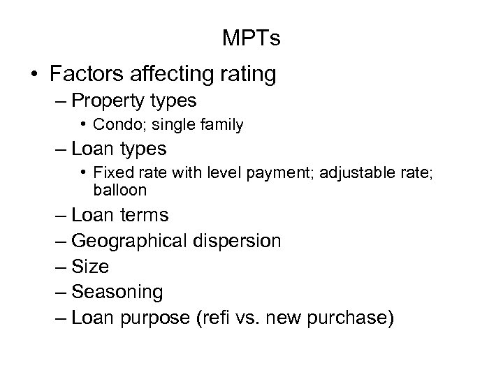 MPTs • Factors affecting rating – Property types • Condo; single family – Loan