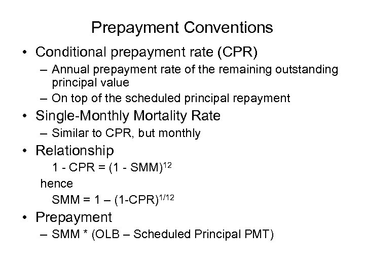 Prepayment Conventions • Conditional prepayment rate (CPR) – Annual prepayment rate of the remaining