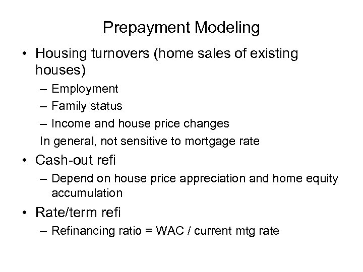 Prepayment Modeling • Housing turnovers (home sales of existing houses) – Employment – Family