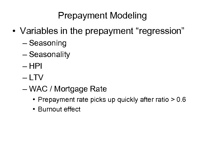 "Prepayment Modeling • Variables in the prepayment ""regression"" – Seasoning – Seasonality – HPI"