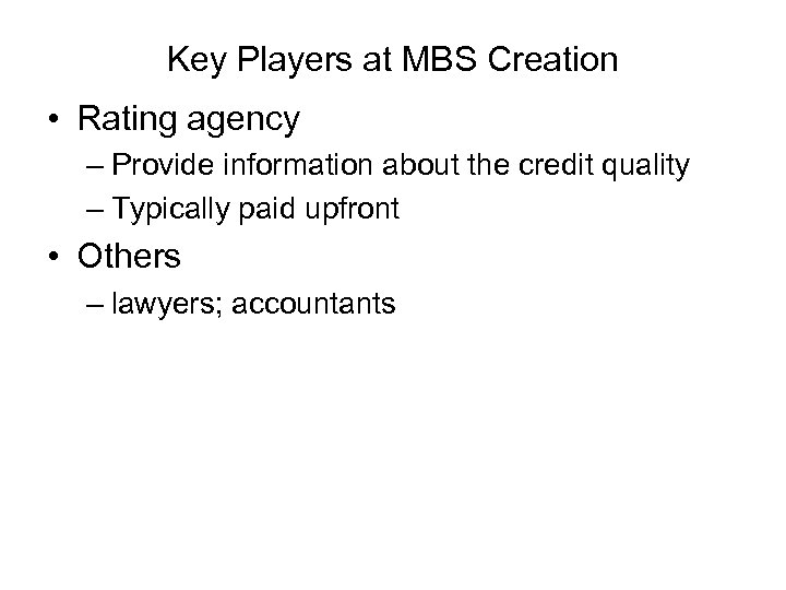 Key Players at MBS Creation • Rating agency – Provide information about the credit