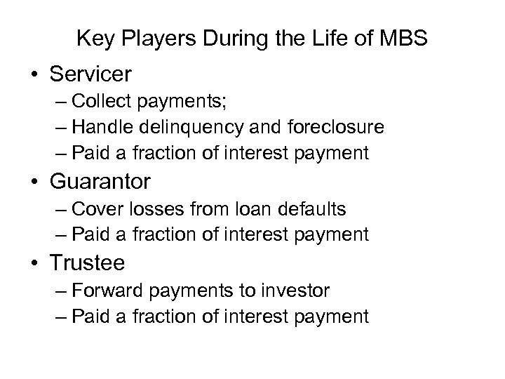 Key Players During the Life of MBS • Servicer – Collect payments; – Handle