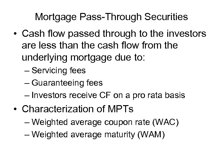 Mortgage Pass-Through Securities • Cash flow passed through to the investors are less than