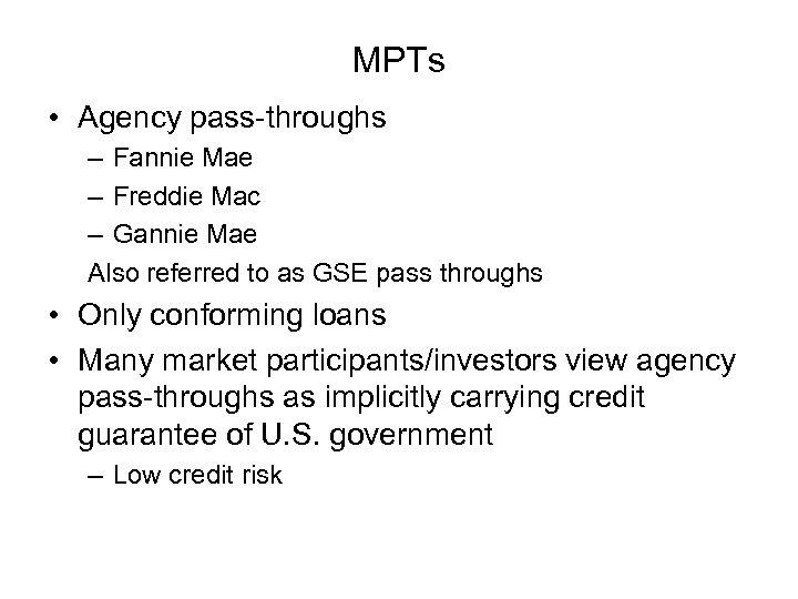 MPTs • Agency pass-throughs – Fannie Mae – Freddie Mac – Gannie Mae Also