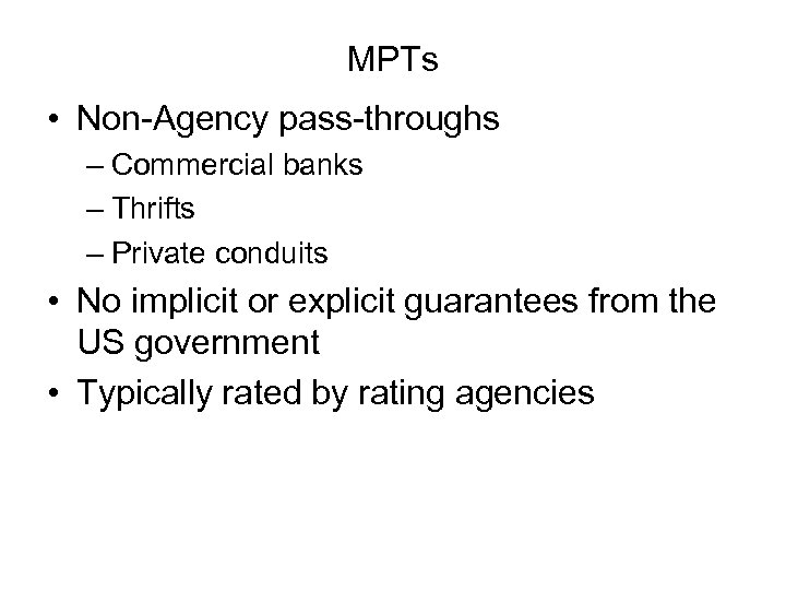 MPTs • Non-Agency pass-throughs – Commercial banks – Thrifts – Private conduits • No