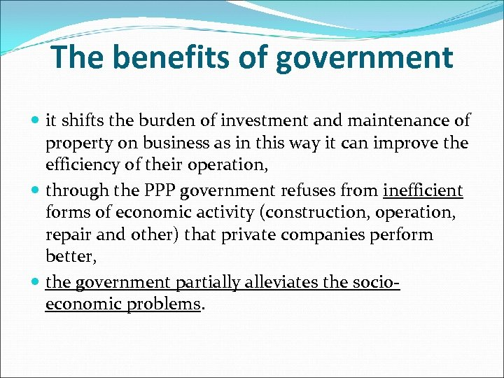 The benefits of government it shifts the burden of investment and maintenance of property