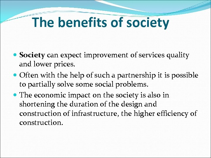 The benefits of society Society can expect improvement of services quality and lower prices.