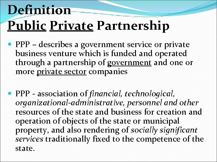 Definition Public Private Partnership PPP – describes a government service or private business venture