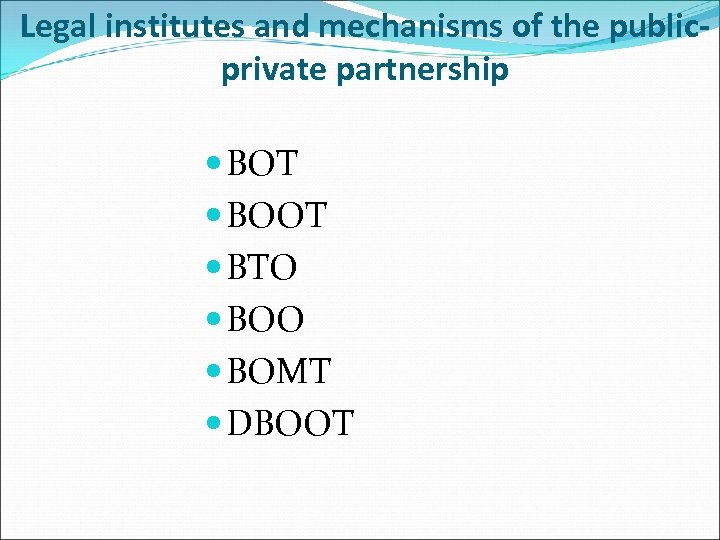 Legal institutes and mechanisms of the publicprivate partnership BOT BOOT BTO BOMT DBOOT