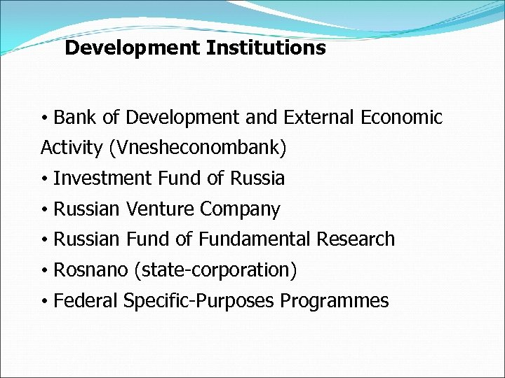 Development Institutions • Bank of Development and External Economic Activity (Vnesheconombank) • Investment Fund