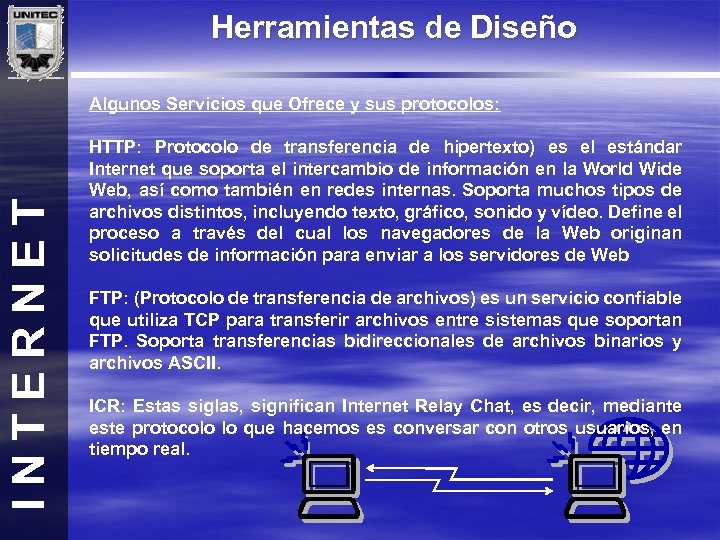 Herramientas de Diseño INTERNET Algunos Servicios que Ofrece y sus protocolos: HTTP: Protocolo de