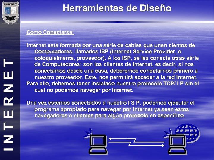 Herramientas de Diseño INTERNET Como Conectarse: Internet está formada por una série de cables
