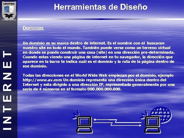 Herramientas de Diseño INTERNET Dominios Un dominio es su marca dentro de internet. Es