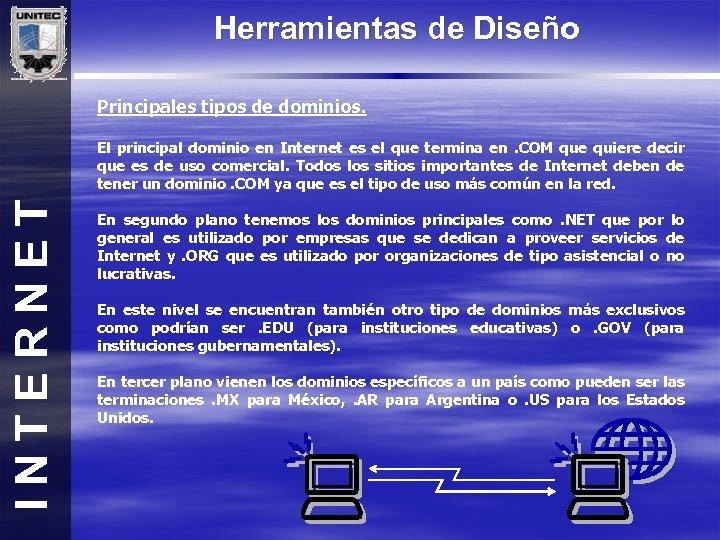 Herramientas de Diseño Principales tipos de dominios. INTERNET El principal dominio en Internet es