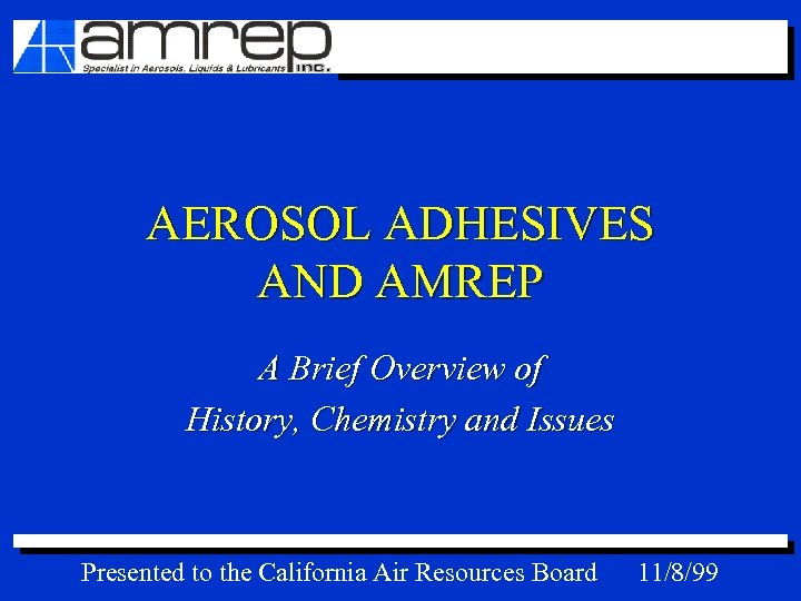 AEROSOL ADHESIVES AND AMREP A Brief Overview of History, Chemistry and Issues Presented to
