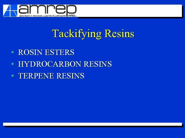 Tackifying Resins • ROSIN ESTERS • HYDROCARBON RESINS • TERPENE RESINS