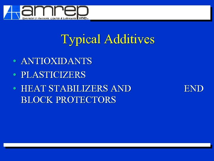 Typical Additives • ANTIOXIDANTS • PLASTICIZERS • HEAT STABILIZERS AND BLOCK PROTECTORS END