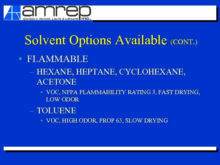 Solvent Options Available (CONT. ) • FLAMMABLE – HEXANE, HEPTANE, CYCLOHEXANE, ACETONE • VOC,