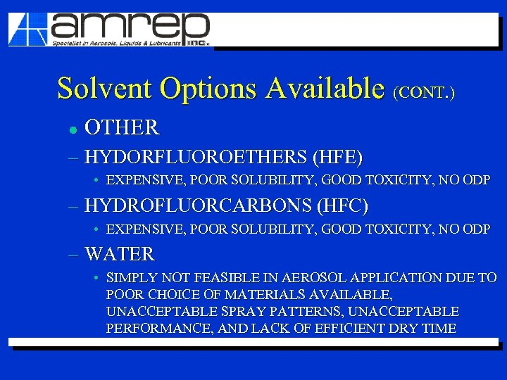Solvent Options Available (CONT. ) l OTHER – HYDORFLUOROETHERS (HFE) • EXPENSIVE, POOR SOLUBILITY,