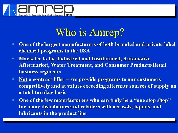 Who is Amrep? • One of the largest manufacturers of both branded and private