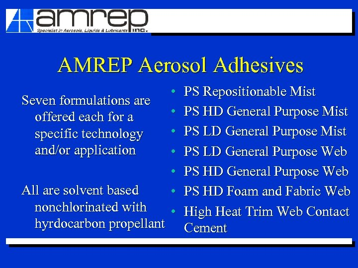 AMREP Aerosol Adhesives Seven formulations are offered each for a specific technology and/or application