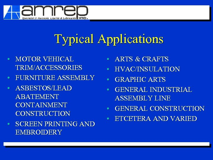 Typical Applications • MOTOR VEHICAL TRIM/ACCESSORIES • FURNITURE ASSEMBLY • ASBESTOS/LEAD ABATEMENT CONTAINMENT CONSTRUCTION