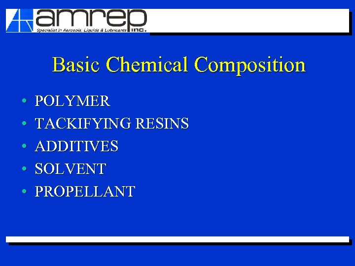 Basic Chemical Composition • • • POLYMER TACKIFYING RESINS ADDITIVES SOLVENT PROPELLANT