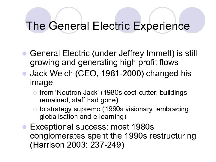 The General Electric Experience General Electric (under Jeffrey Immelt) is still growing and generating