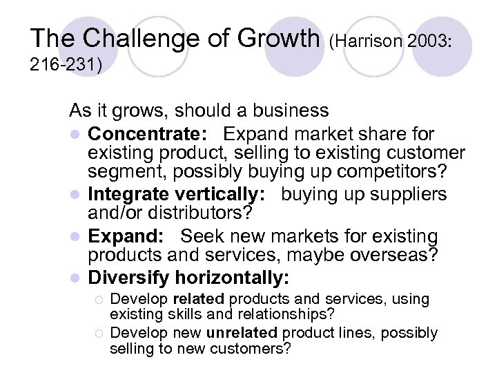 The Challenge of Growth (Harrison 2003: 216 -231) As it grows, should a business