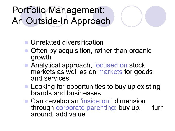 Portfolio Management: An Outside-In Approach Unrelated diversification Often by acquisition, rather than organic growth