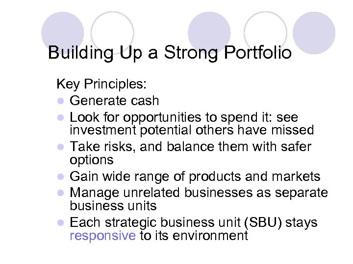 Building Up a Strong Portfolio Key Principles: l Generate cash l Look for opportunities
